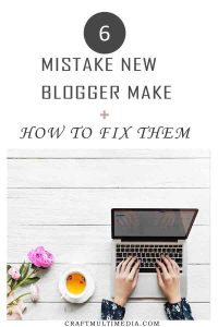 6 MISTAKES NEW BLOGGER MAKE